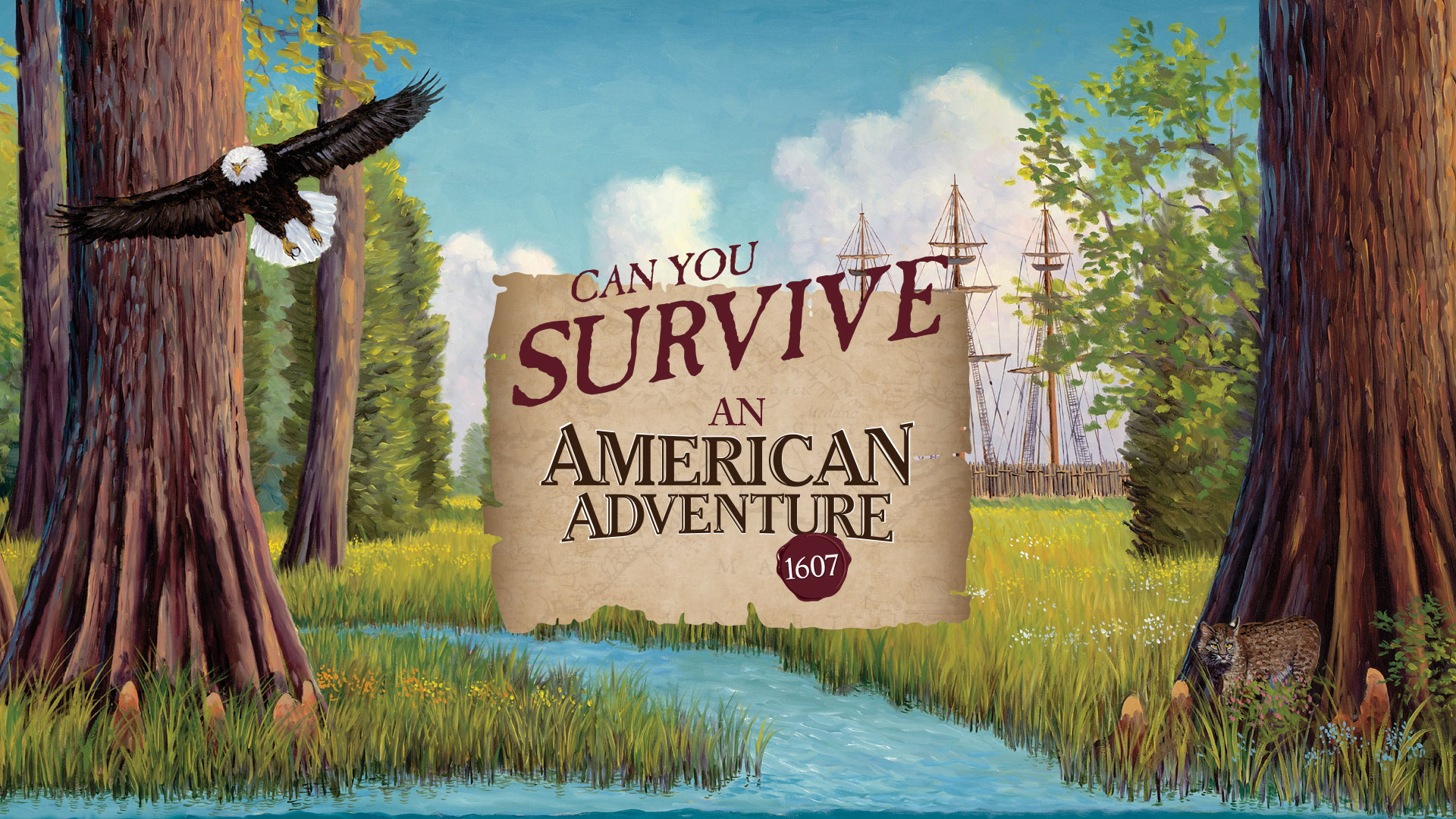 "Can you survive an ""American Adventure: 1607."" Featured Exhibition: June 18–September 7"