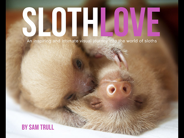 SlothLove: An Inspiring and Intimate Visual Journey Into the World of Sloths by Sam Trull. Book cover.