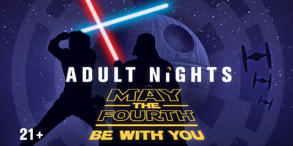 Adult Nights: May the 4th Be With You! (ages 21+)