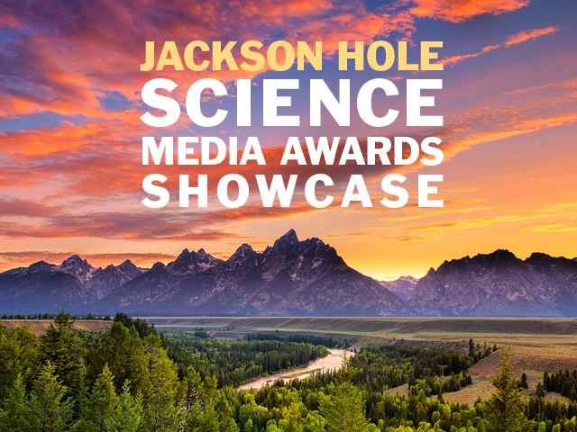 Jackson Hole Science Media Awards Showcase