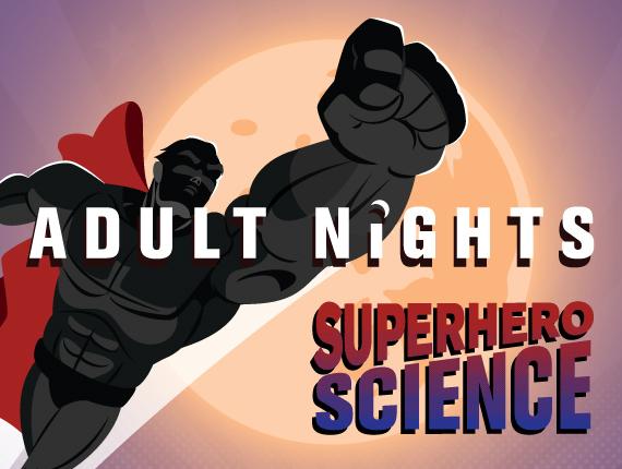 Adult Nights: Superhero Science