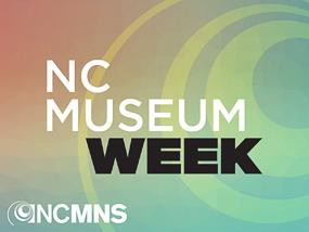 NC Museum Week at NCMNS