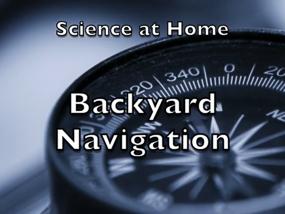 Science at Home: Backyard Navigation