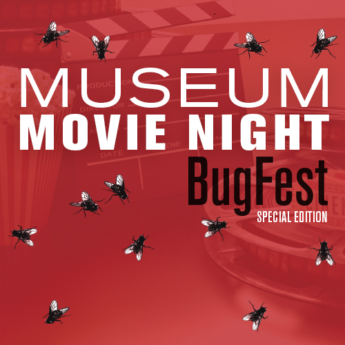 Museum Movie Night: BugFest Edition with a red background and little flies