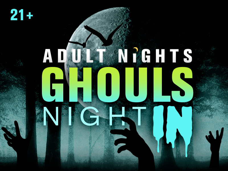 Adult Nights: Ghouls Night In for adults 21+