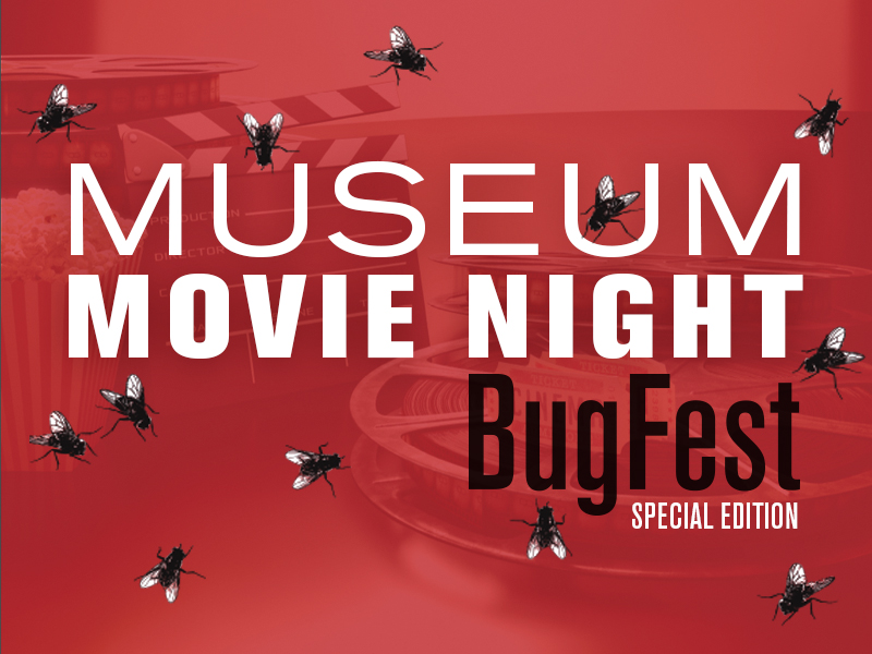 Museum Movie Night: BugFest Special Edition