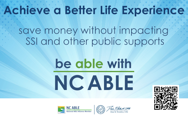 NC ABLE logo with the words Achieve a Better Life Experience; save money without impacting SSI and other public supports; be able with NC ABLE.