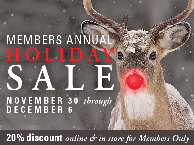 Members Annual Holiday Sale 2020. 20 percent discount for members only, November 30 through December 6.