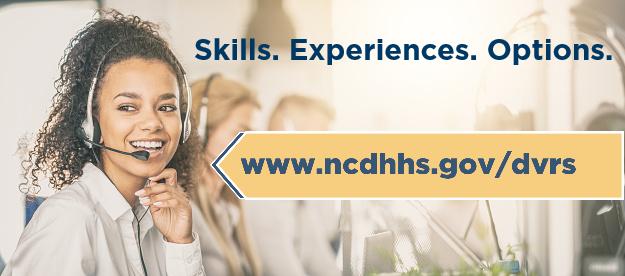 Skills. Experience. Options. www.ncdhhs.gov/dvrs