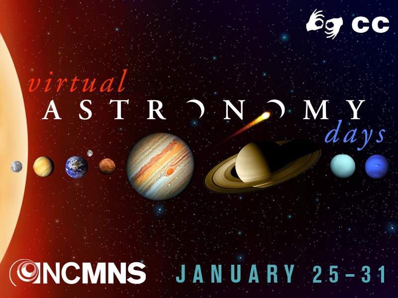 Virtual Astronomy Days: January 25-31, 2020. Sign language on advance request; closed captioning for all live programs.