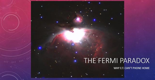 The Fermi Paradox: Why E.T. Can't Phone Home