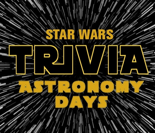 Text reads: Star Wars Trivia Astronomy Days in Star Wars font with streaming stars (like you are in light speed)