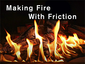 Making Fire With Friction