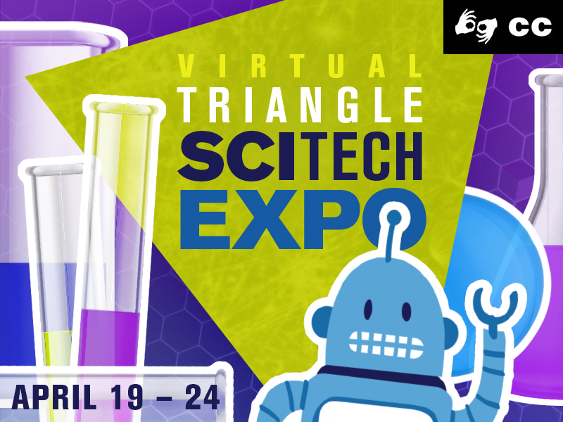 Virtual Triangle SciTech Expo: April 19-24, 2021.