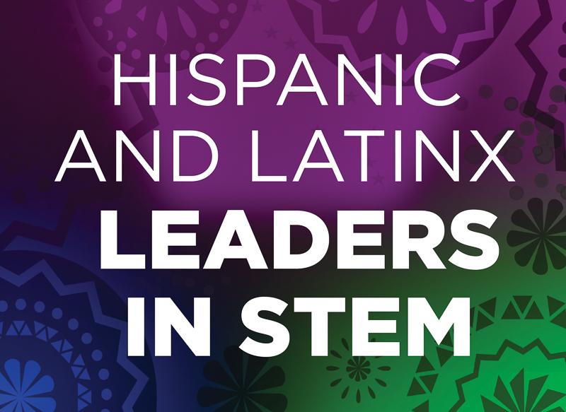 Hispanic and LatinX Leaders in STEM